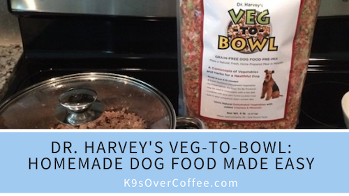 K9sOverCoffee | Dr. Harvey's Veg-to-Bowl: Homemade Dog Food Made Easy