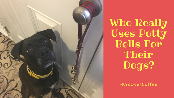 K9sOverCoffee | Who Really Uses Potty Bells For Their Dogs?