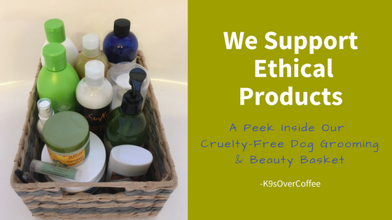 K9sOverCoffee | We Support Ethical Products - A Peek Inside Our Cruelty-Free Dog Grooming & Beauty Basket