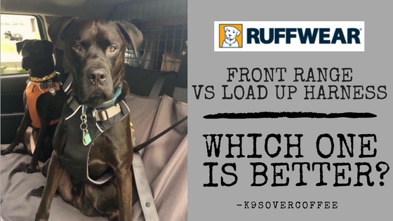 K9sOverCoffee | Ruffwear's Front Range vs Load Up Harness - Which One Is Better?