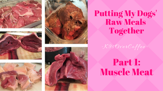 K9sOverCoffee | Putting My Dogs' Raw Meals Together - Part 1: Muscle Meat
