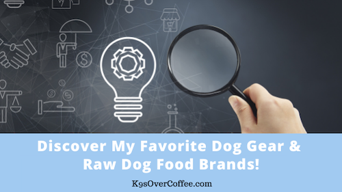 K9sOverCoffee | Discover My Favorite Dog Gear & Raw Dog Food Brands