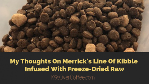 K9sOverCoffee | My Thoughts On Merrick's Line Of Kibble Infused With Freeze-Dried Raw