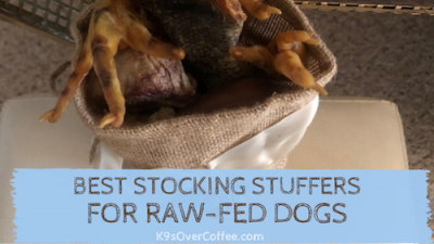 K9sOverCoffee | Best Stocking Stuffers for Raw-Fed Dogs