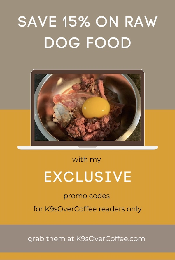 K9sOverCoffee.com | Save 15% on raw dog food with my exclusive promo codes for K9sOverCoffee readers only