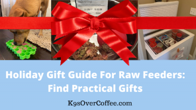 K9sOverCoffee | Holiday Gift Guide For Raw Feeders: Find Practical Gifts