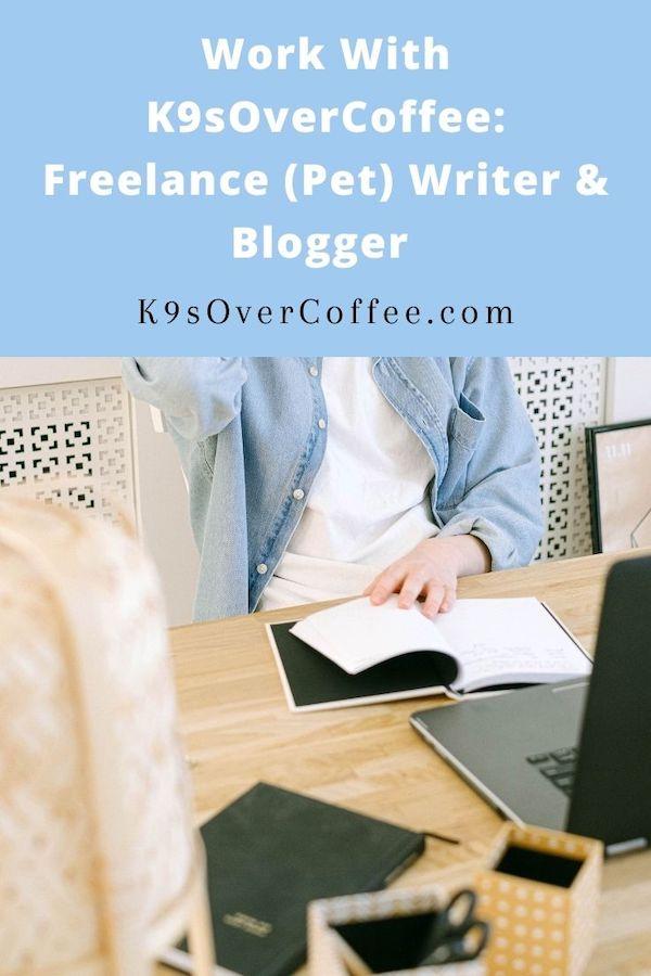 Work With K9sOverCoffee: Freelance (Pet) Writer & Blogger