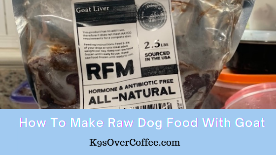 K9sOverCoffee | How to make raw dog food with goat