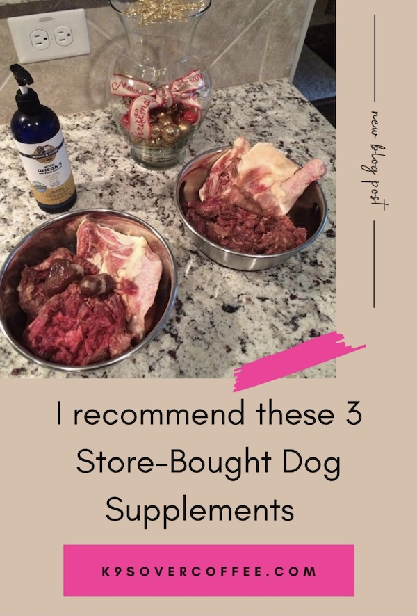 K9sOverCoffee.com   I recommend these 3 store bought dog supplements